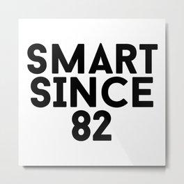 Smart Since 82 Metal Print