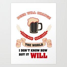 beer change the world  - I love beer Art Print