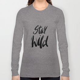 Stay Wild! Long Sleeve T-shirt