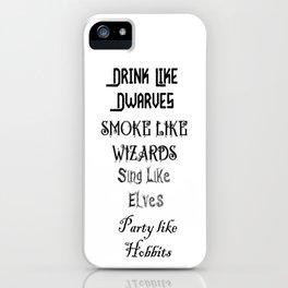 Drink Like Dwarves, Smoke Like Wizards, Sing Like Elves, Party like Hobbits iPhone Case