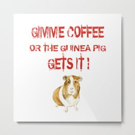 Gimme Coffee Metal Print