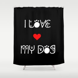 I love my dog quote Shower Curtain