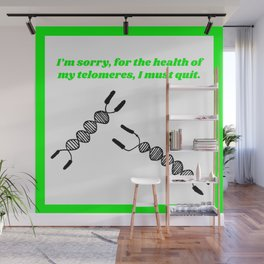 For the Health of my Telomeres, I Must Quit Wall Mural