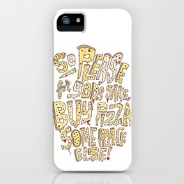 Buy Pizza Someplace Else! iPhone Case