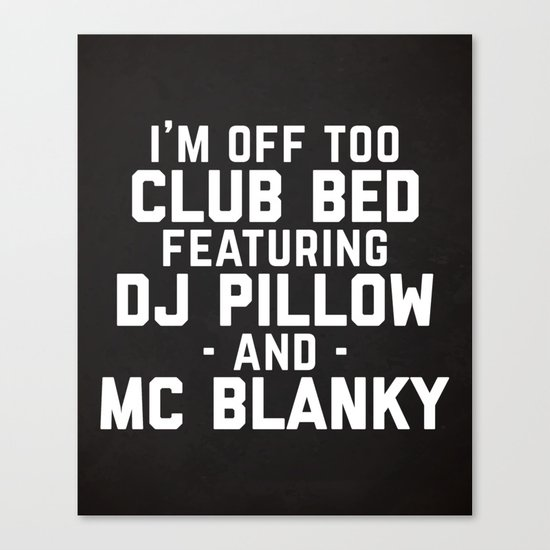Club Bed Funny Quote Canvas Print