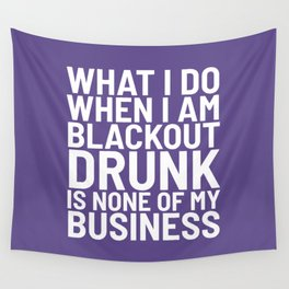 What I Do When I am Blackout Drunk is None of My Business (Ultra Violet) Wall Tapestry