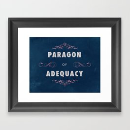 Paragon of Adequacy Framed Art Print