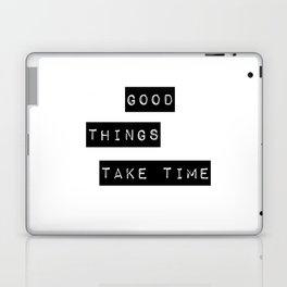 Good Thing Take Time Laptop & iPad Skin