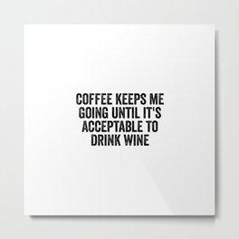 Coffee Keeps Me Going Metal Print