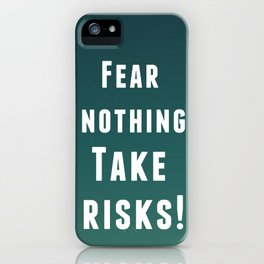 Fear nothing, take risks! iPhone Case