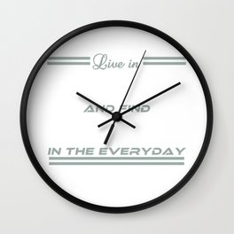 """""""Live In Wonder And Find Beauty In The Everyday"""" tee design. Makes a nice and unique gift too! Wall Clock"""