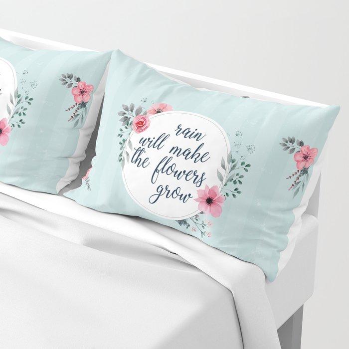 Rain Will Make The Flowers Grow #3 Pillow Sham