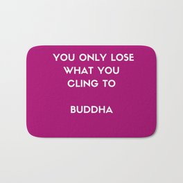 Buddha inspiration quotes - You only lose what you cling to Bath Mat
