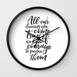 PRINTABLE ART, All Our Dreams Can Come True If We Have Courage To Pursue Them,Kids Gift,Children Quo Wall Clock