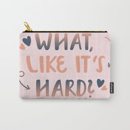 What, like it's hard? Carry-All Pouch