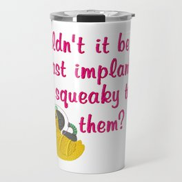 Wouldn't it be funny if breast implants have a little squeaky toy inside? Travel Mug
