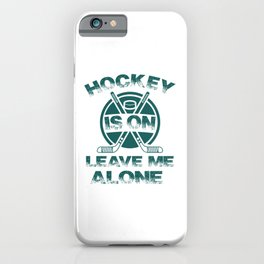 Hockey Is On Leave Me Alone gr iPhone Case