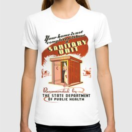 Your Home Is Not Complete Without a Sanitary Unit! T-shirt