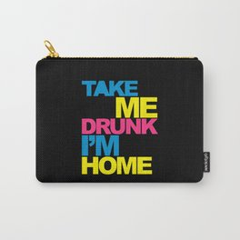 Take Me Drunk Funny Quote Carry-All Pouch