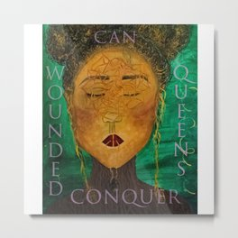 Wounded Queens Conquer Metal Print