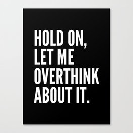 Hold On Let Me Overthink About It (Black & White) Canvas Print