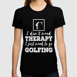 Independence With Golfing. Get up, get better, get here! Do Golfing! Golf Sport Be a Golfer T-shirt
