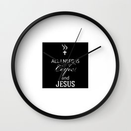 All I Need Is Coffee and Jesus Relaxed Wall Clock