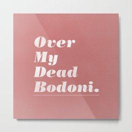 Over My Dead Bodoni Metal Print