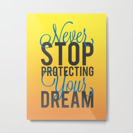 Never Stop Protecting Your Dreams Metal Print