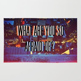 What Are You So Afraid Of? Rug