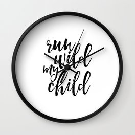 Nursery Wall Art,Kids Room Decor,Children Wall Art,Kids Gift,Quote Prints,Run Wild My Child Wall Clock