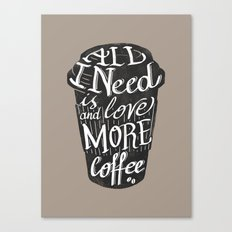all I need is love ( and more coffee) Canvas Print