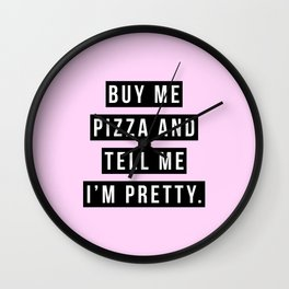 Buy me pizza and tell me I'm pretty. Wall Clock