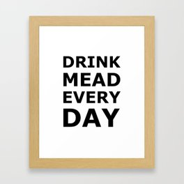 Drink Mead Every Day Framed Art Print