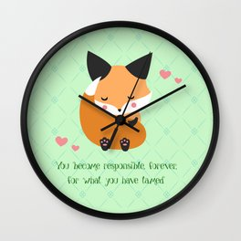 You become responsible, forever, for what you have tamed Wall Clock
