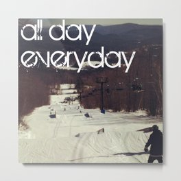 All Day Everday Metal Print