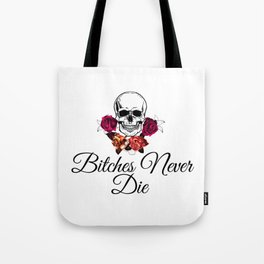 Bitches Never Die Tote Bag