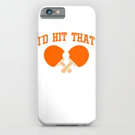 Table Tennis I'D Hit That Funny Ping Pong iPhone Case