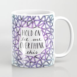 Hold On Let Me Overthink This - Purple and Teal Coffee Mug