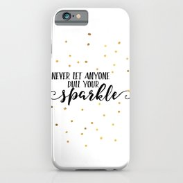 PRINTABLE Art, Never Let Anyone Dull You Sparkle, Inspirational Quote,Wall Art,Gold Confetti,Printab iPhone Case