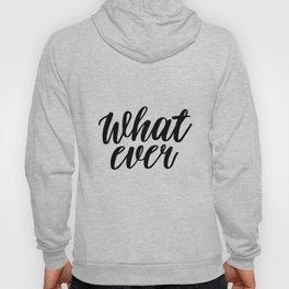 What Ever, Word Art, Inspirational Quote, Motivational Print, Wall Design, Scandinavian Design, Art Hoody