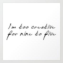 Too Creative Art Print