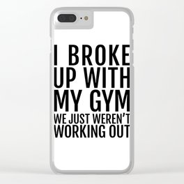 I broke up with my Gym Clear iPhone Case