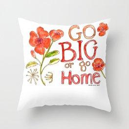 Go Big or Go Home Throw Pillow