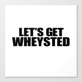 Let's Get Wasted Canvas Print
