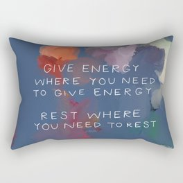 Give Energy Where You Need To Give Energy. Rest Where You Need Rest. Rectangular Pillow