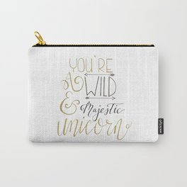 You're a Wild and Majestic Unicorn Carry-All Pouch