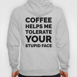 Coffee Helps Me Tolerate Your Stupid Face Hoody
