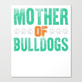 Mother Of Bulldogs Funny Bulldog Mom Canvas Print