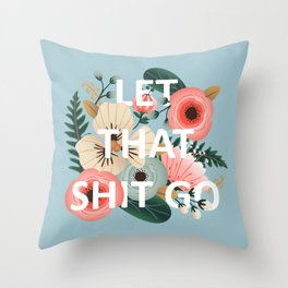 LET THAT SHIT GO - Sweary Floral (blue) Throw Pillow